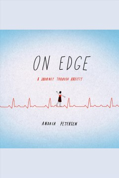 On edge : a journey through anxiety - Andrea Petersen
