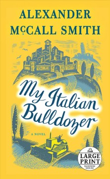 My Italian bulldozer : a novel - Alexander McCall Smith