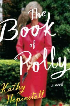 The book of Polly : a novel - Kathy Hepinstall