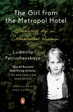The girl from the Metropol Hotel : growing up in Communist Russia - Li?u?dmila Petrushevskai?a?