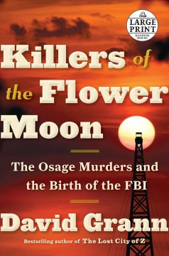 Killers of the Flower Moon : the Osage murders and the birth of the FBI - David Grann