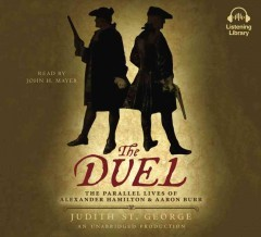 Duel : The Parallel Lives of Alexander Hamilton and Aaron Burr - Judith; Mayer St. George