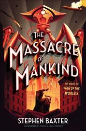 The massacre of mankind : sequel to the war of the worlds ; authorized by the H.G. Wells estate - Stephen Baxter