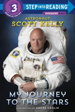 My journey to the stars / by Astronaut Scott Kelly with Emily Easton ; illustrated by André Ceolin - Scott author.1964-Kelly