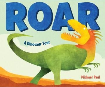 Roar : a dinosaur tour - Michael-Paul Terranova