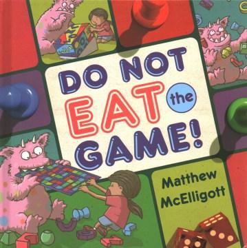 Do not eat the game! - Matthew McElligott