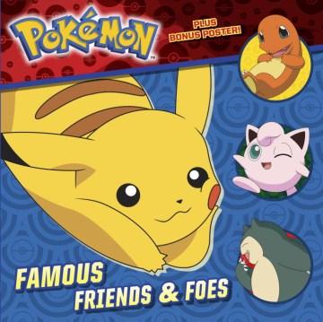 Pokemon : famous friends & foes - Rachel Chlebowski