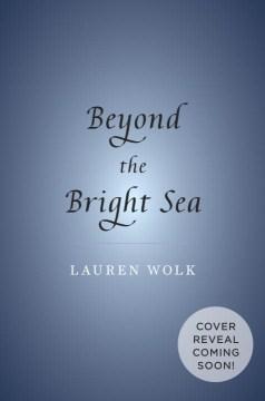 Beyond the bright sea - Lauren Wolk