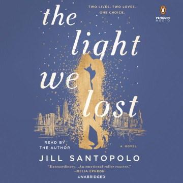 The light we lost : a novel - Jill Santopolo