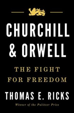 Churchill and Orwell : the fight for freedom - Thomas E Ricks