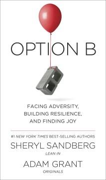 Option B : facing adversity, building resilience and finding joy - Sheryl Sandberg