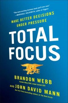 Total focus : make better decisions under pressure - Brandon Webb