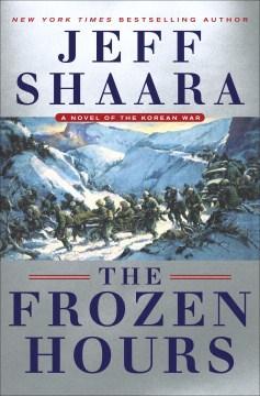 The frozen hours : a novel of the Korean War - Jeff Shaara