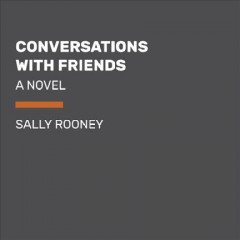 Conversations with friends : a novel - Sally Rooney