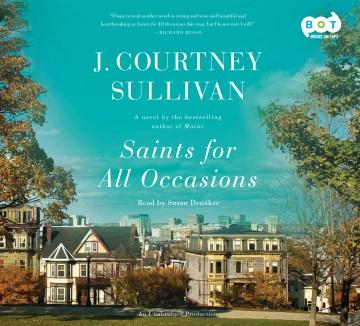 Saints for all occasions : a novel - J. Courtney Sullivan