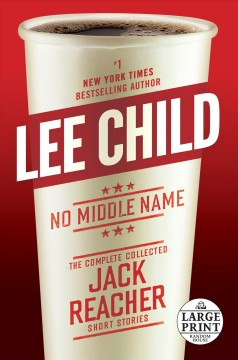 No middle name : the complete collected Jack Reacher short stories - Lee Child