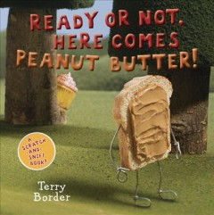 Ready or not, here comes peanut butter! : a scratch-and-sniff book - Terry Border