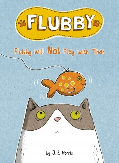Flubby will not play with that - J. E.illustrator.author Morris
