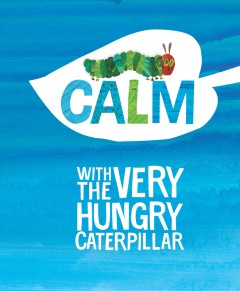 Calm with the very hungry caterpillar - Eric Carle