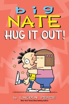 Big Nate : hug it out! - Lincoln Peirce