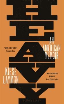 Heavy : an American memoir - Kiese Laymon