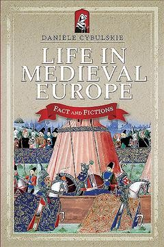 Life in Medieval Europe : Fact and Fiction - Danièle Cybulskie