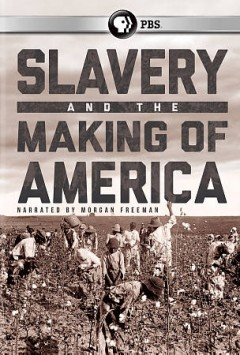 Slavery and the Making of America.