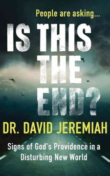 People are asking... Is this the end? : signs of God's providence in a disturbing new world - David Jeremiah
