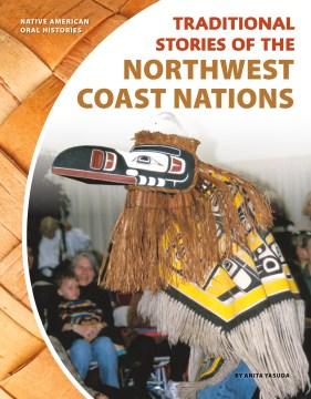 Traditional stories of the Northwest Coast nations - Anita Yasuda