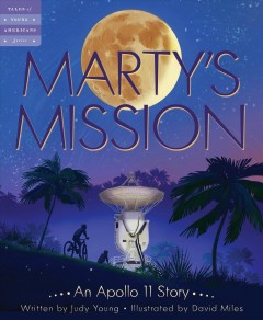 Marty's mission : an Apollo 11 story - Judy Young