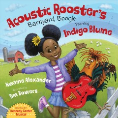 Acoustic Rooster's Barnyard Boogie Starring Indigo Blume - Kwame; Bowers Alexander