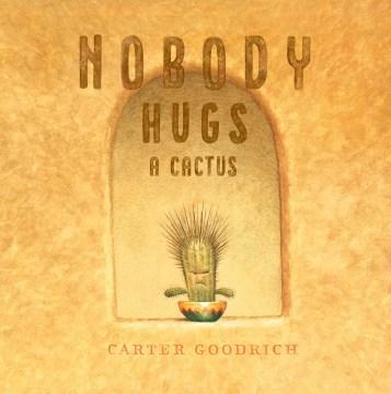 Nobody hugs a cactus - Carter Goodrich