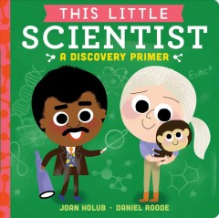 This little scientist : a discovery primer - Joan Holub