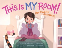 This is my room! : (no tigers allowed) - Jennifer Jacobson