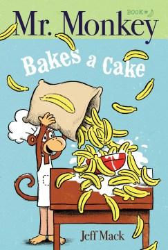 Mr. Monkey bakes a cake - Jeff Mack