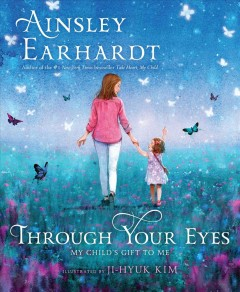 Through your eyes : my child's gift to me - Ainsley Earhardt
