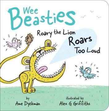 Roary the lion roars too loud - Ame Dyckman