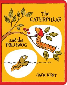The caterpillar and the polliwog - Jack Kent