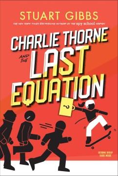 Charlie Thorne and the last equation - Stuart Gibbs