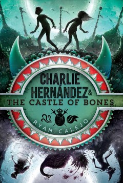 Charlie Hernández & the castle of bones - Ryan Calejo