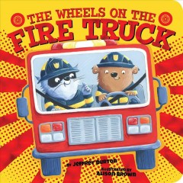 The wheels on the fire truck - Jeffrey Burton