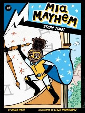Mia Mayhem Stops Time! : - Kara West