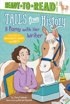 A pony with her writer : the story of Marguerite Henry and Misty - Thea Feldman