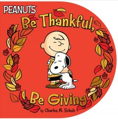 Be thankful, be giving - Charles M.1922-2000.(Charles Monroe) Schulz