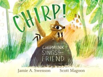 Chirp! : Chipmunk sings for a friend - Jamie Swenson