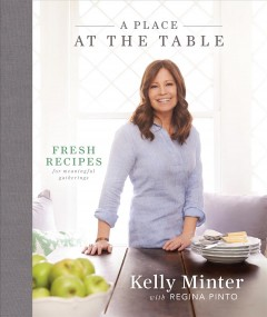 A place at the table : fresh recipes for meaningful gatherings - Kelly Minter