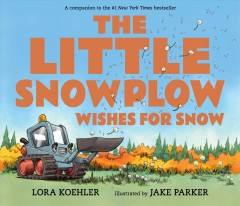 The little snowplow wishes for snow - Lora Koehler