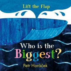 Who is the biggest? : a lift-the-flap book - Petr Horácek