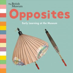 Opposites : early learning at the Museum.