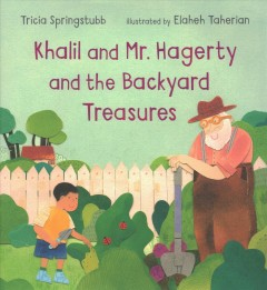 Khalil and Mr. Hagerty and the backyard treasures - Tricia Springstubb
